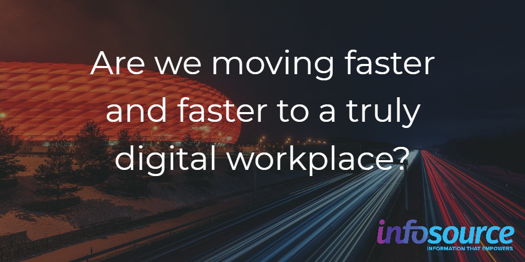 Are we moving faster and faster to a truly digital workplace?
